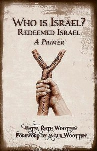 Who Is Israel? Redeemed Israel, A Primer by Batya Ruth Wootten